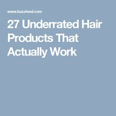 27 Underrated Hair Products That Actually Work