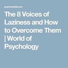 The 8 Voices of Laziness and How to Overcome Them | World of Psychology