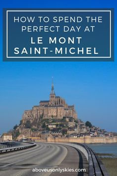 How to get the most out of your visit to Mont Saint-Michel - one of France's top tourist destinations and a UNESCO World Heritage site...