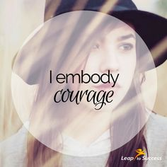 Empowering Affirmations//Leap to Success, Carlsbad, CA. I embody courage.