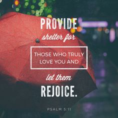 """""""But may all who take shelter in you be happy! May they continually shout for joy! Shelter them so that those who are loyal to you may rejoice!"""" Psalms 5:11 NET http://bible.com/107/psa.5.11.net"""
