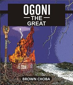 OGONI THE GREAT By Brown Choba  OGONI THE GREAT, the deity of Oka land, the source of their tradition and  the glory of their existence has been conquered through a mysterious dream  and the lives of Oka people went into trepidation. Immediately all the  outcasts in their land became free from their inhuman treatment.  The downfall of Ogoni rewrote the future of the outcasts and divided the  land untraditionally and the outcasts gained freedom. Slowly, dark magic  became part of culture…