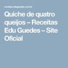 Quiche de quatro queijos – Receitas Edu Guedes – Site Oficial