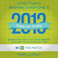 Wishing our Be The Match friends a happy and healthy 2013! Repin to spread the word about Be The Match in the new year.