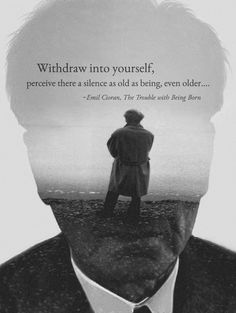 """""""Withdraw into yourself."""" —Emil Cioran, The Trouble with Being Born Emil Cioran, Hermann Hesse, The Way I Feel, Writers And Poets, Art Of Living, Solitude, Mindful, Words Quotes, Wake Up"""