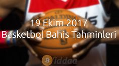 19 Ekim 2017 Basketbol Bahis Tahminleri