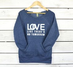 Love Like There's No Tomorrow   -  Off Shoulder Dancer Sweatshirt by SuperLoveTees on Etsy https://www.etsy.com/listing/180445264/love-like-theres-no-tomorrow-off