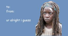 I've seen a lot of TWD Valentine's cards online lately. None of them really struck me as funny. But THIS ONE is PERFECT. Michonne is clearly the best.
