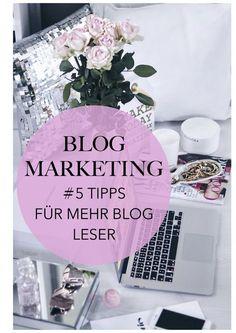 Blog Marketing – 5 Tipps für mehr Leser - So erhöhst du deinen Traffic, bringst mehr Leser auf deinen Blog und promotest deine Blogposts sinnvoll!
