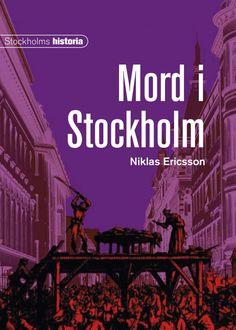 Mord i Stockholm av Niklas Ericsson. Från Historiska Media.
