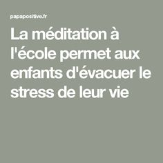 La méditation à l'école permet aux enfants d'évacuer le stress de leur vie