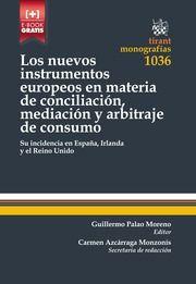 Los nuevos instrumentos europeos en materia de conciliación, mediación y arbitraje de consumo : su incidencia en España, Irlanda y el Reino Unido / Guillermo Palao Moreno (editor) ; Carmen Azcárraga Monzonís (secretaria de dirección)