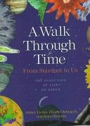 A Walk Through Time: from stardust to us: the evolution of life on earth, by Brian Swimme