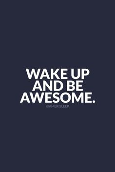 Wake up and be awesome! Something great to live by. :) #amerisleep