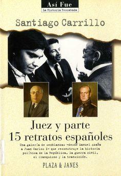 Carrillo, Santiago (1915-2012) Juez y parte : 15 retratos españoles / Santiago Carrillo. – 1.ª ed. – Barcelona : Plaza & Janés, 1996. 276 p. : il. ; 23 cm. – (Así fue : la historia rescatada ; 10). D. L. B. 40024-1996. – ISBN 84-01-53008-3.