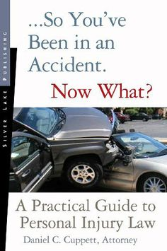So You've Been in an Accident... Now What? Everyone's Guide to Personal Injury Law