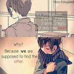 « On nous a donné 2 yeux, 2 oreilles, 2 bras, 2 cœurs, mais seulement un cœur. Pourquoi ? Parce que nous sommes censés trouver l'autre. »