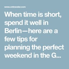 When time is short, spend it well in Berlin—here are a few tips for planning the perfect weekend in the German capital.