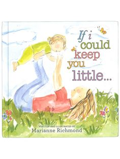 If I Could Keep You Little - this book gives me goosebumps....my babies are growing up too fast!