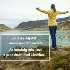 MaiIge Life Quotes, Faith, Christian, Thoughts, Sayings, Hungary, Travel, Running, Beautiful