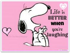 :) Life is better when you're laughing / snoopy