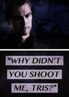 Divergent, why didn't you shoot me? Be Brave Divergent, Divergent Fandom, Divergent Trilogy, Divergent Quotes, Divergent Insurgent Allegiant, Tris And Four, Theo James, The Fault In Our Stars, Book Fandoms