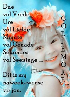 Good Morning Wishes, Good Morning Quotes, Afrikaanse Quotes, Goeie Nag, Goeie More, Special Quotes, Happy Friday, Me Quotes, Beautiful Pictures