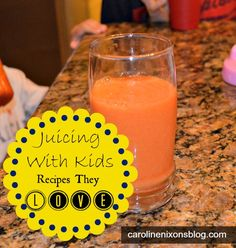 Great juicing recipes that my kids love!