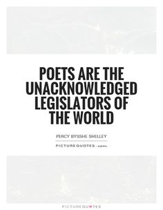 Image result for poets are the unacknowledged legislators of the world
