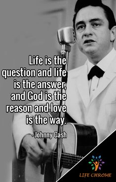 """""""Life is the question and life is the answer, and God is the reason and love is the way. Johnny Cash Tattoo, Johnny Cash Quotes, Quotes By Famous People, People Quotes, Quotes To Live By, Music Quotes, Words Quotes, Life Quotes, Sayings"""