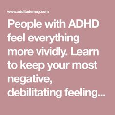 People with ADHD feel everything more vividly. Learn to keep your most negative, debilitating feelings under control with these 17 tips from Ned Hallowell.
