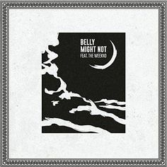 Might Not by Belly Feat. The Weeknd. http://shz.am/t263234065