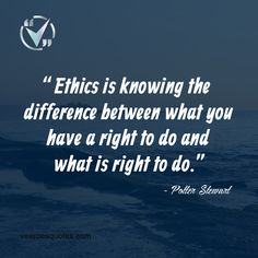Ethics is Knowing the Difference between what You have a Right to Do and what is Right to Do. Read more Legal, Lawyer Quote and Potter Stewart Quotes. Integrity Quotes, Morals Quotes, Leadership Quotes, Wisdom Quotes, True Quotes, Best Quotes, Favorite Quotes, Conscience Quotes, Work Ethic Quotes