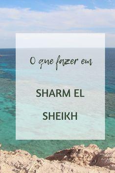 O que fazer em sharm el sheikh dicas para explorar a cidade Sharm El Sheikh, Ems, Letter Board, Africa, Lettering, Egypt, Travel Tips, City, Scouts