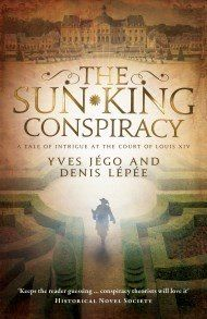Sun King Conspiracy, The, by Yves Jégo and Denis Lépée | Gallic Books  'Keeps the reader guessing ... conspiracy theorists will love it.' Historical Novel Society