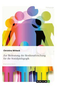 Zur Bedeutung der Resilienzforschung für die Sozialpädagogik. GRIN: http://grin.to/EvGbv Amazon: http://grin.to/yFJid