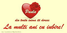 Paula din toata inima iti doresc La multi ani cu iubire!