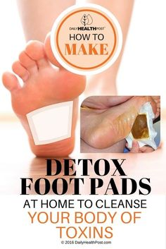 How To Make Detox Foot Pads At Home To Cleanse Your Body Of Toxins via @dailyhealthpost