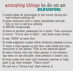 10 annoying things to do in an elevator - maybe this will help me forget my irrational fear of getting trapped in an elevator..