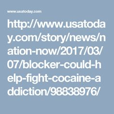 http://www.usatoday.com/story/news/nation-now/2017/03/07/blocker-could-help-fight-cocaine-addiction/98838976/