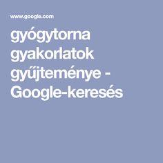 gyógytorna gyakorlatok gyűjteménye - Google-keresés Google
