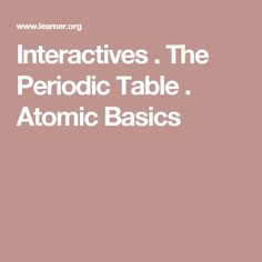 Interactives . The Periodic Table . Atomic Basics
