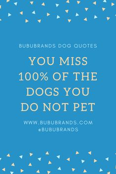 Bubu Brands Dog Quote: You miss of the dogs you do not pet. The best dog treat company in the world! Best Treats For Dogs, Best Dogs, Natural Dog Treats, Dog Quotes, Dog Food Recipes, Your Pet, Pup, The 100, Cute Animals