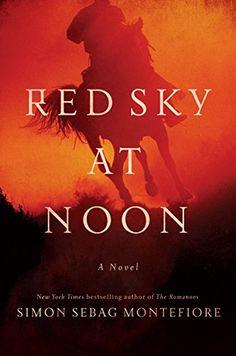 Red Sky at Noon: A Novel by Simon Sebag Montefiore