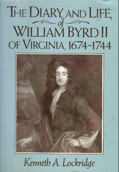 The Diary and Life of William Byrd II of Virginia, 1674-1744: Kenneth A. Lockridge: 9780393956825: Amazon.com: Books