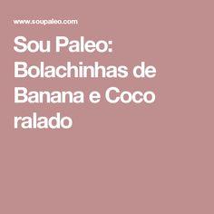 Sou Paleo: Bolachinhas de Banana e Coco ralado