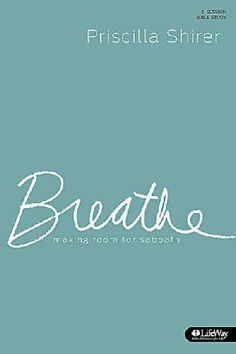 Breathe: Making Room for Sabbath: 5-Session Bible Study by Priscilla Shirer