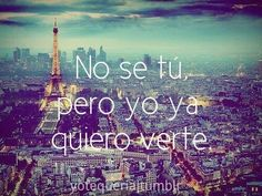 Quiero verte... París!