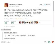 """If Thor is a woman, what's next? Woman doctors? Woman lawyers? Woman mothers? Where does it end?"""
