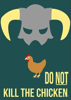 Just don't kill chickens in Skyrim, trust me. Available as T-Shirts & Hoodies, Stickers, iPhone Cases, Samsung Galaxy Cases, Posters, Home Decors, Tote Bags, Prints, Cards, and iPad Cases